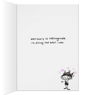 mercury is retrograde. i'm doing the best i can. greeting card