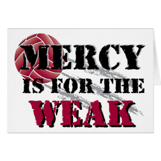 Mercy is for the weak - Vball Greeting Card
