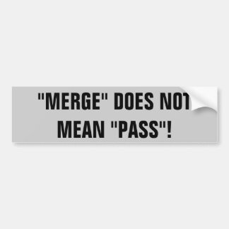 Merge Does Not Mean Pass! Bumper Sticker