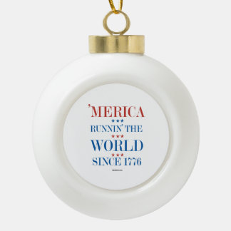 Merica - Runnin' the world since 1776 Ceramic Ball Decoration
