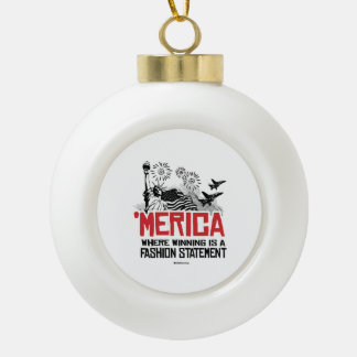 'Merica - Where Winning is a Fashion Statement Ceramic Ball Decoration