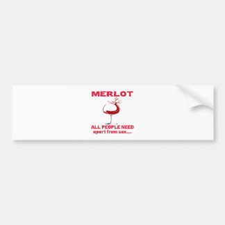 Merlot all people need apart from ..... bumper sticker