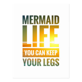 Mermaid Life You Can Keep Your Legs Postcard