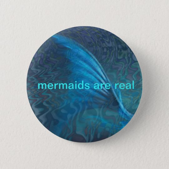 mermaids are real 6 cm round badge
