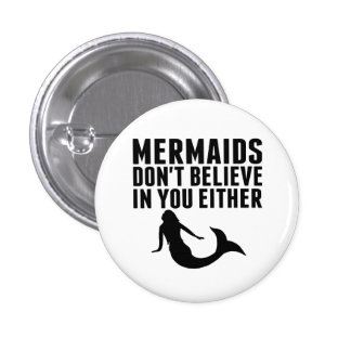 Mermaids Don't Believe In You Either 3 Cm Round Badge