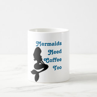 """Mermaids Need Coffee Too"" Coffee Mug"