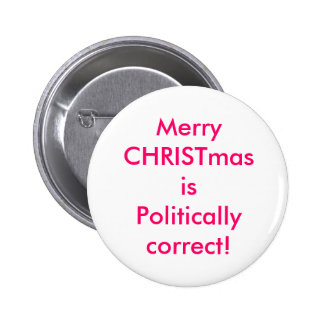Merry CHRISTmas is Politically correct! 6 Cm Round Badge