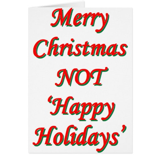 Merry christmas not 39 happy holidays 39 zazzle for Why is it merry christmas and not happy christmas