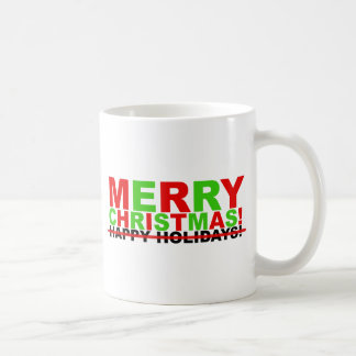 Merry Christmas! (not Happy Holidays) Coffee Mug