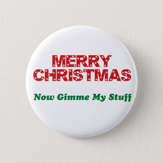 Merry Christmas, Now Gimme My Stuff 6 Cm Round Badge