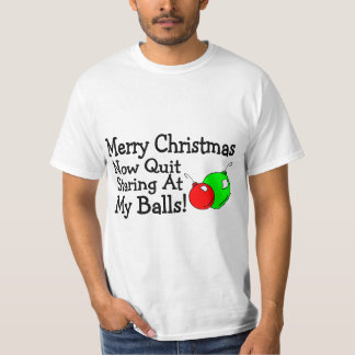 Merry Christmas Now Quit Staring At My Balls Tshirt