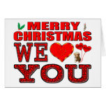 Merry Christmas We Love You Greeting Card