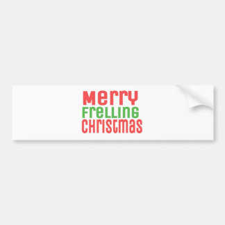 Merry Frelling Christmas! Bumper Sticker