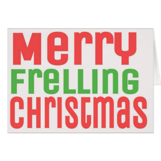 Merry Frelling Christmas Cards! Greeting Card