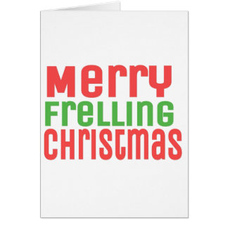 Merry Frelling Christmas! Greeting Card