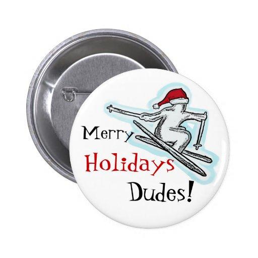 Merry Holidays Dudes fun santa skier button