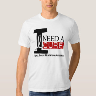Mesothelioma I NEED A CURE 1 Shirts