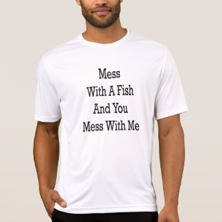 Mess With A Fish And You Mess With Me Tee Shirt