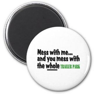 Mess With Me You Mess With The Whole Trailer Park 6 Cm Round Magnet