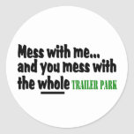 Mess With Me You Mess With The Whole Trailer Park Round Sticker