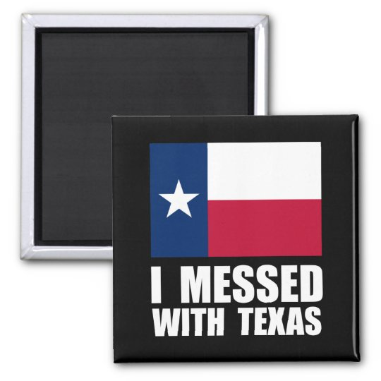 Messed With Texas Square Magnet