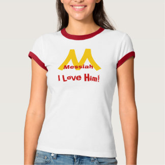 Messiah, I Love Him! T-shirt