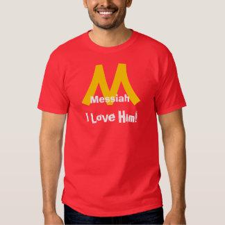 Messiah, I Love Him! T Shirts