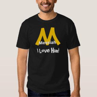 Messiah, I Love Him! Tshirt