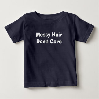 Messy Hair Don't Care Baby T-Shirt