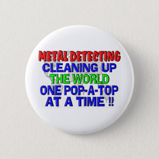 Metal Detecting Cleaning Up The World (Pop-A-Top) 6 Cm Round Badge