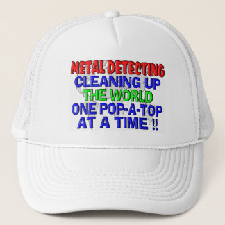 Metal Detecting Cleaning Up The World (Pop-A-Top) Trucker Hat