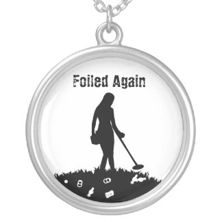 Metal Detecting - Foiled Again - Necklace
