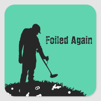 Metal Detecting - Foiled Again - Sticker