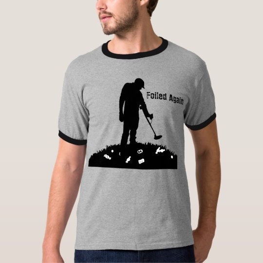 Metal Detecting - Foiled Again - T-Shirt