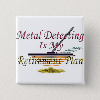Metal Detecting Is My Retirement Plan 15 Cm Square Badge