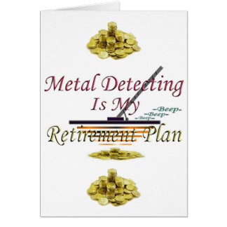 Metal Detecting Is My Retirement Plan Card
