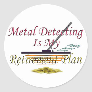 Metal Detecting Is My Retirement Plan Round Stickers