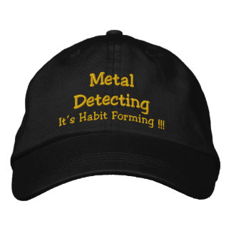Metal Detecting, It's Habit Forming !!! Embroidered Hat