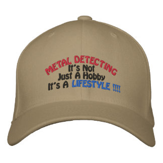 METAL DETECTING, It's Not, Just A Hobby, It's A... Embroidered Hat