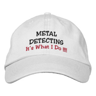 "METAL DETECTING, ""It's What I Do !!!!"" Embroidered Hat"