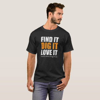 Metal detecting t-shirt, find it, dig it, love it T-Shirt