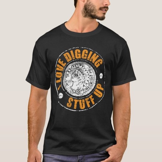 Metal detecting t-shirt - I love digging stuff
