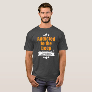 Metal detecting tshirt, addicted to the beep T-Shirt