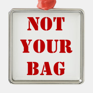 "Metal Luggage Tag - ""Not Your Bag"" Christmas Ornament"