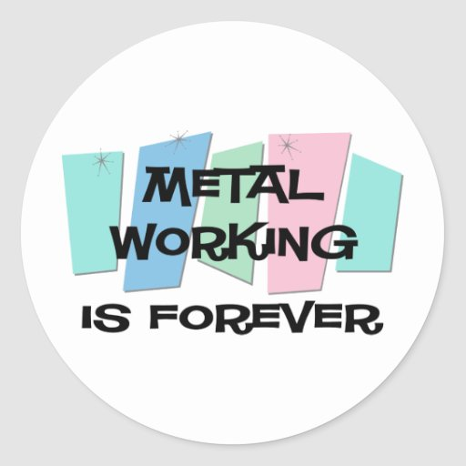 Metal Working Is Forever Sticker