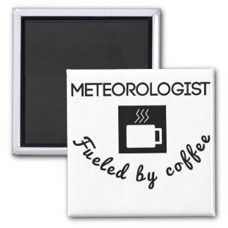 Meteorologist Fueled By Coffee Square Magnet