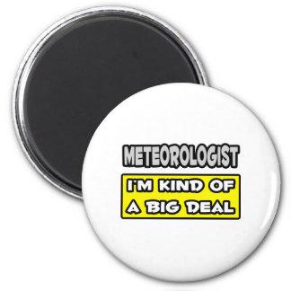 Meteorologist I m Kind of a Big Deal Refrigerator Magnets