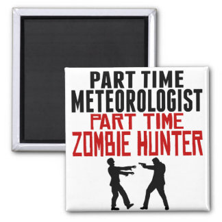 Meteorologist Part Time Zombie Hunter Square Magnet