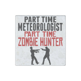 Meteorologist Part Time Zombie Hunter Stone Magnet