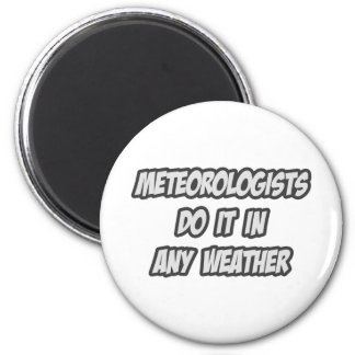 Meteorologists Do It In Any Weather Fridge Magnet